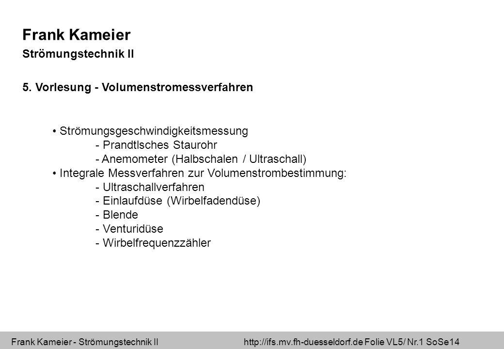 Frank Kameier - Strömungstechnik II http://ifs.mv.fh-duesseldorf.de Folie VL5/ Nr.2 SoSe14 Beispiel: Prandtlsches Staurohr 0 2 =Staupunkt (c=0) inkompressibel