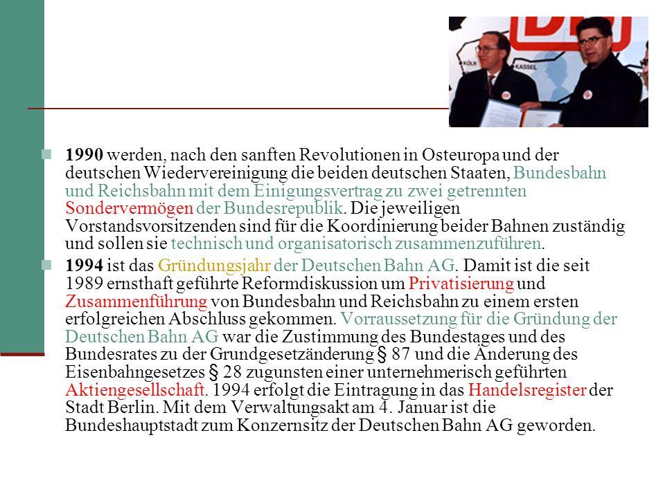 1990 werden, nach den sanften Revolutionen in Osteuropa und der deutschen Wiedervereinigung die beiden deutschen Staaten, Bundesbahn und Reichsbahn mit dem Einigungsvertrag zu zwei getrennten Sondervermögen der Bundesrepublik.