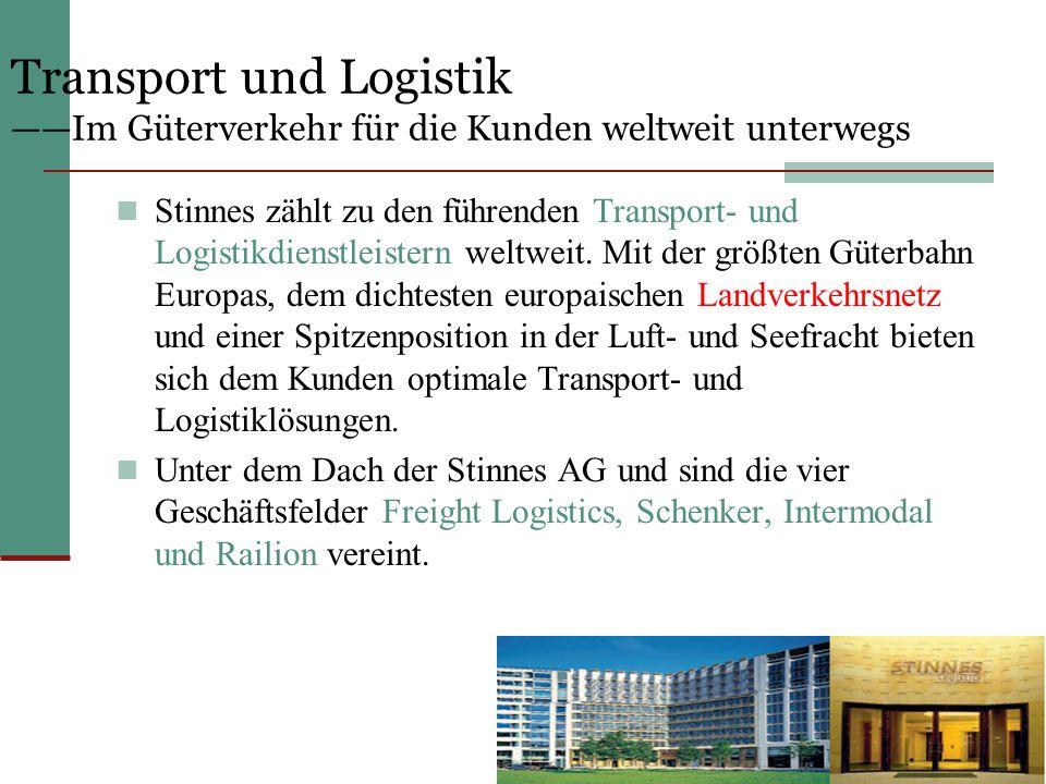 Transport und Logistik Im Güterverkehr für die Kunden weltweit unterwegs Stinnes zählt zu den führenden Transport- und Logistikdienstleistern weltweit.