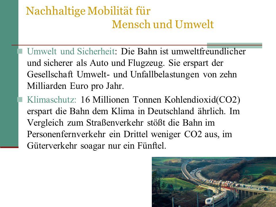 Umwelt und Sicherheit: Die Bahn ist umweltfreundlicher und sicherer als Auto und Flugzeug.