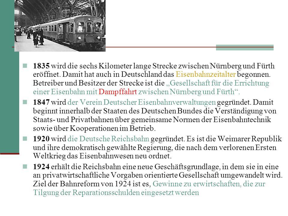 1835 wird die sechs Kilometer lange Strecke zwischen Nürnberg und Fürth eröffnet.