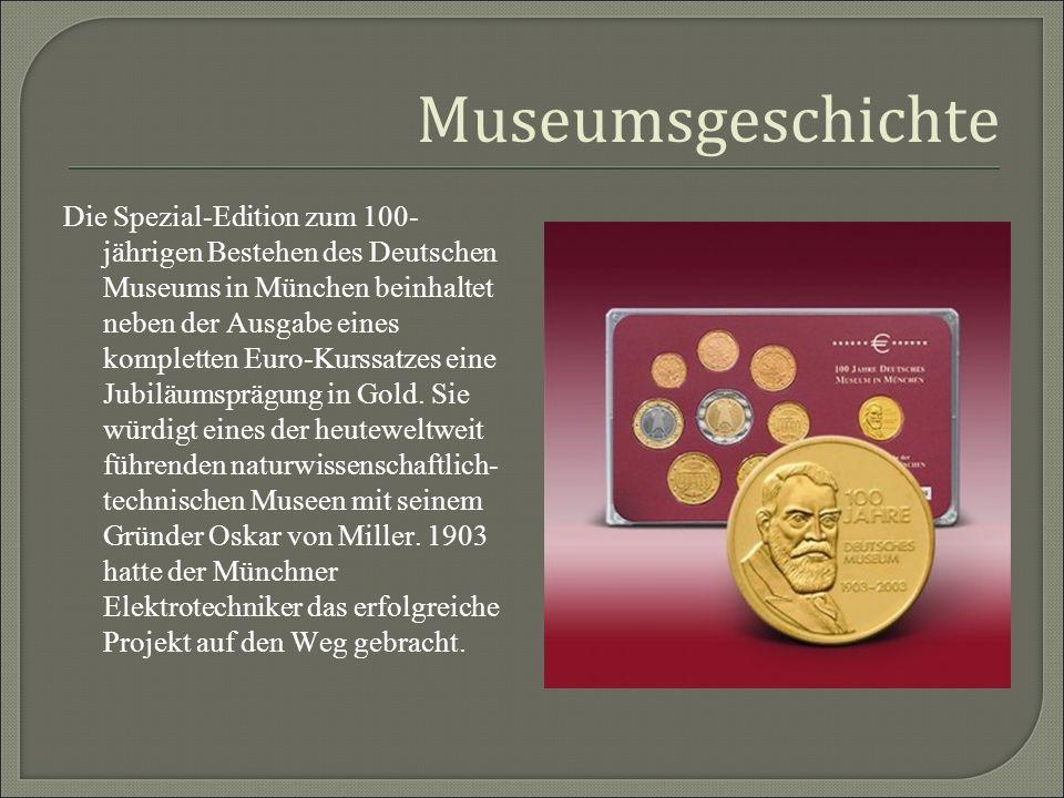 Museumsgeschichte Die Spezial-Edition zum 100- jährigen Bestehen des Deutschen Museums in München beinhaltet neben der Ausgabe eines kompletten Euro-K