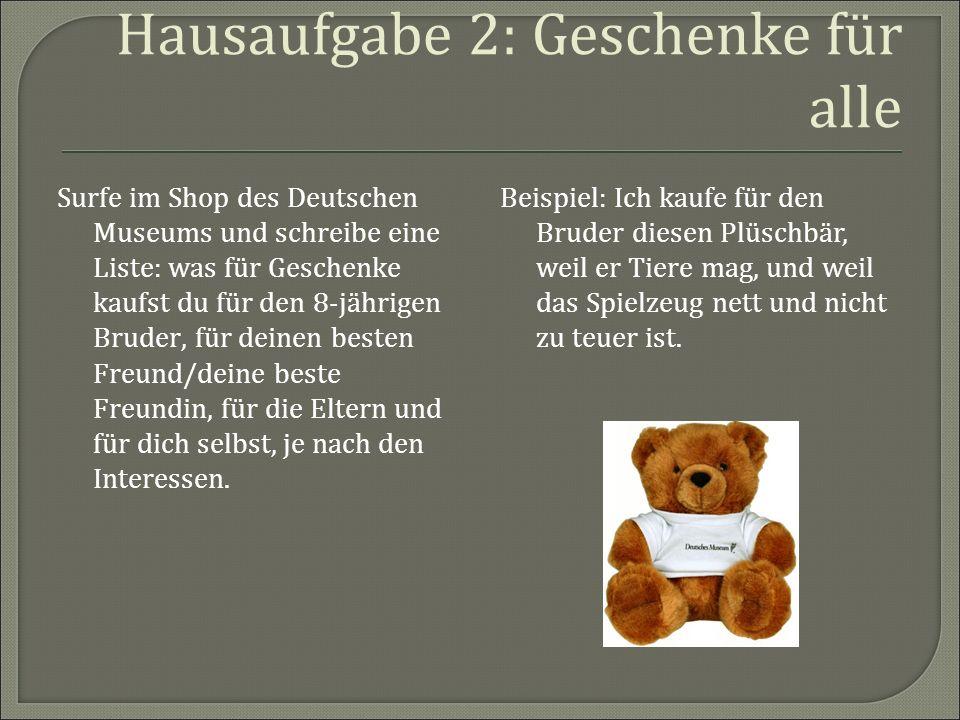 Hausaufgabe 2: Geschenke für alle Surfe im Shop des Deutschen Museums und schreibe eine Liste: was für Geschenke kaufst du für den 8-jährigen Bruder,