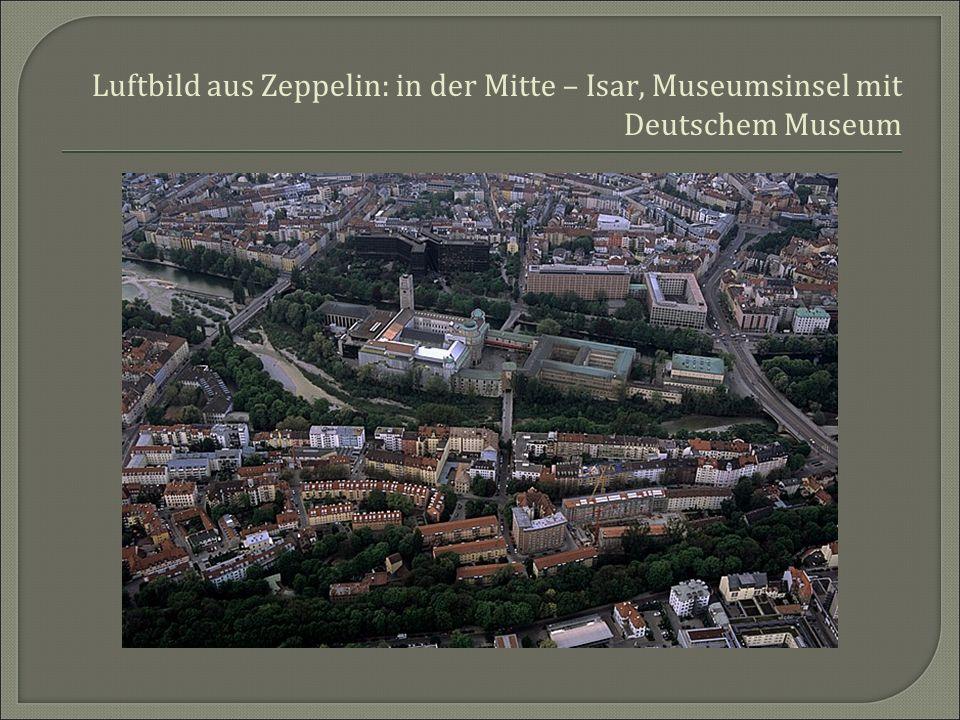 Luftbild aus Zeppelin: in der Mitte – Isar, Museumsinsel mit Deutschem Museum