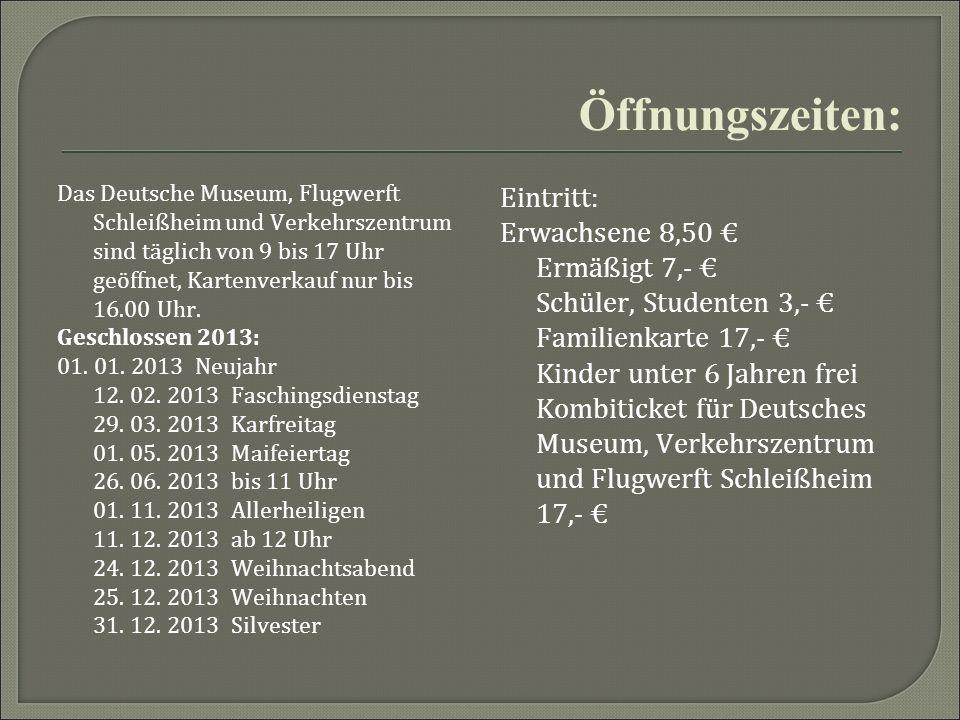 Öffnungszeiten: Das Deutsche Museum, Flugwerft Schleißheim und Verkehrszentrum sind täglich von 9 bis 17 Uhr geöffnet, Kartenverkauf nur bis 16.00 Uhr
