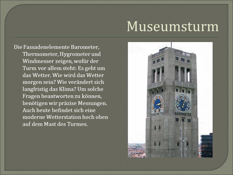 Museumsturm Die Fassadenelemente Barometer, Thermometer, Hygrometer und Windmesser zeigen, wofür der Turm vor allem steht: Es geht um das Wetter. Wie