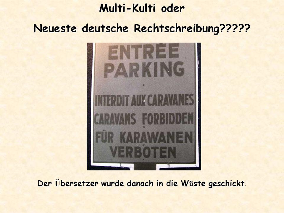 Multi-Kulti oder Neueste deutsche Rechtschreibung????? Der Ü bersetzer wurde danach in die W ü ste geschickt Der Ü bersetzer wurde danach in die W ü s
