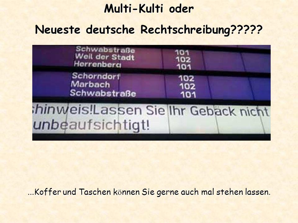Multi-Kulti oder Neueste deutsche Rechtschreibung ...Koffer und Taschen k ö nnen Sie gerne auch mal stehen lassen.