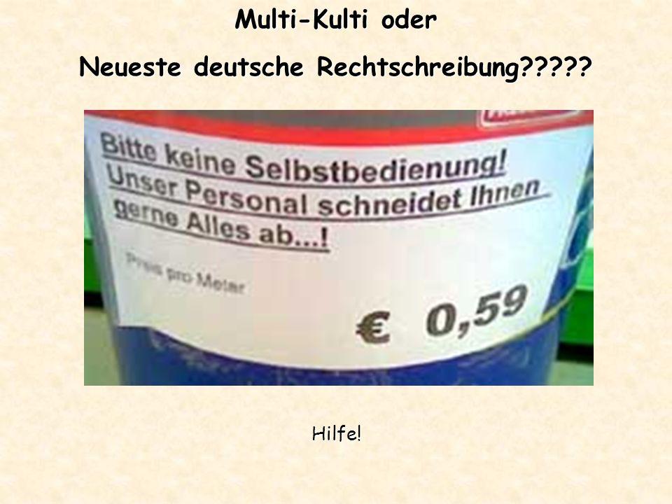 Multi-Kulti oder Neueste deutsche Rechtschreibung Hilfe!