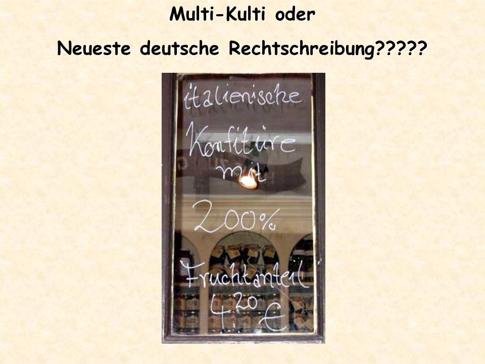 Multi-Kulti oder Neueste deutsche Rechtschreibung