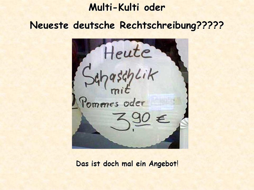 Multi-Kulti oder Neueste deutsche Rechtschreibung????? Das ist doch mal ein Angebot Das ist doch mal ein Angebot!