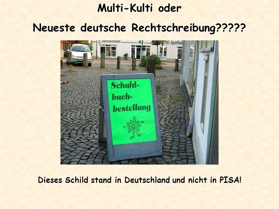 Multi-Kulti oder Neueste deutsche Rechtschreibung????? Dieses Schild stand in Deutschland und nicht in PISA!