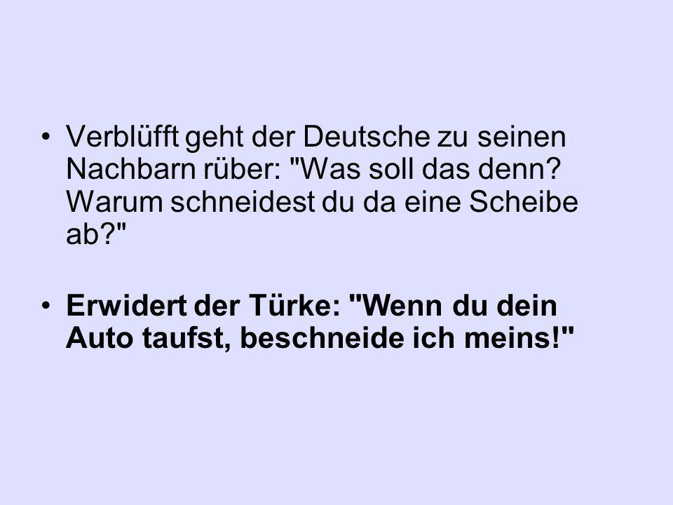 Verblüfft geht der Deutsche zu seinen Nachbarn rüber: Was soll das denn.