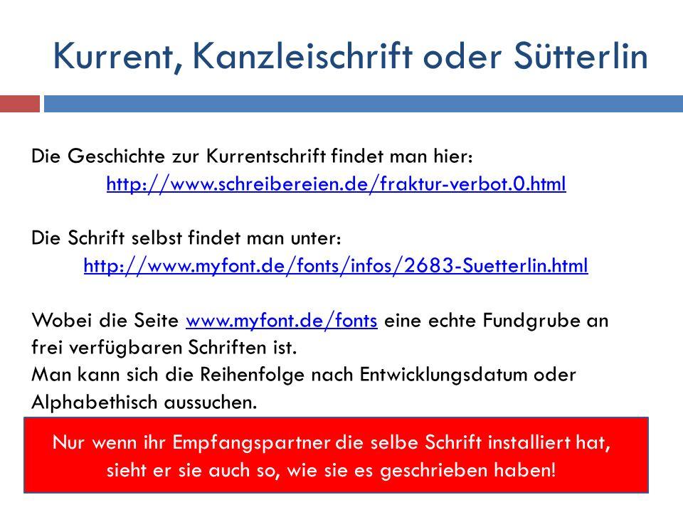 Kurrent, Kanzleischrift oder Sütterlin Die Geschichte zur Kurrentschrift findet man hier: http://www.schreibereien.de/fraktur-verbot.0.html Die Schrif