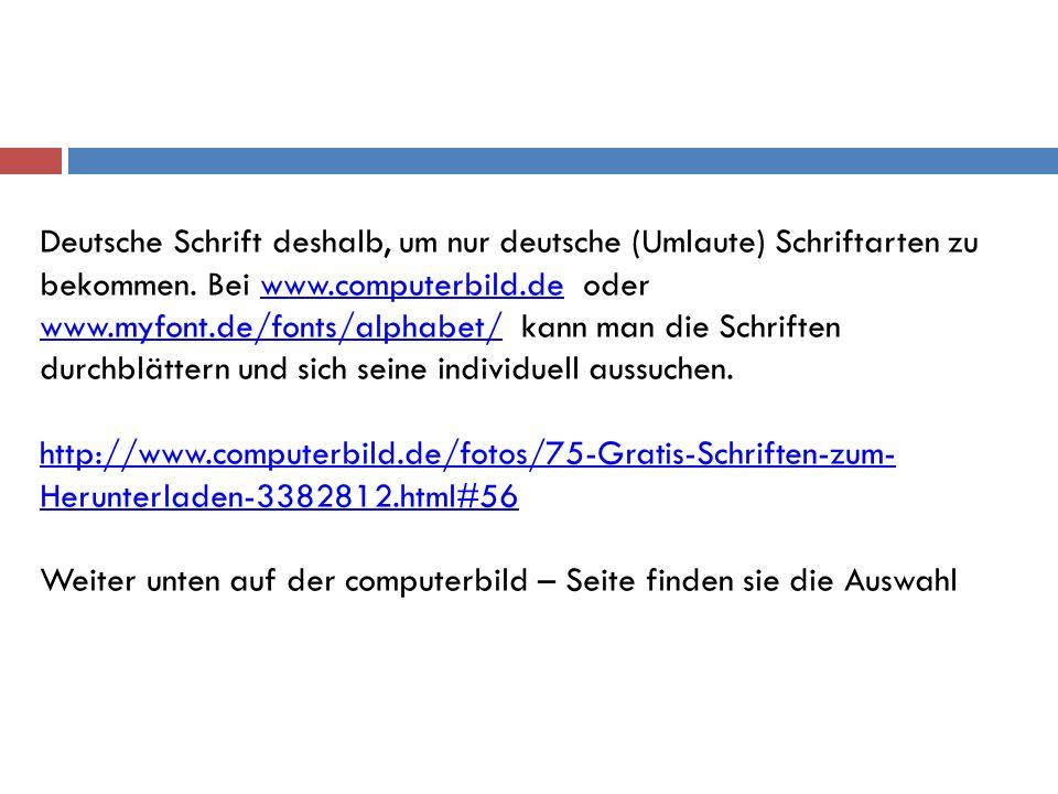 Deutsche Schrift deshalb, um nur deutsche (Umlaute) Schriftarten zu bekommen. Bei www.computerbild.de oder www.myfont.de/fonts/alphabet/ kann man die