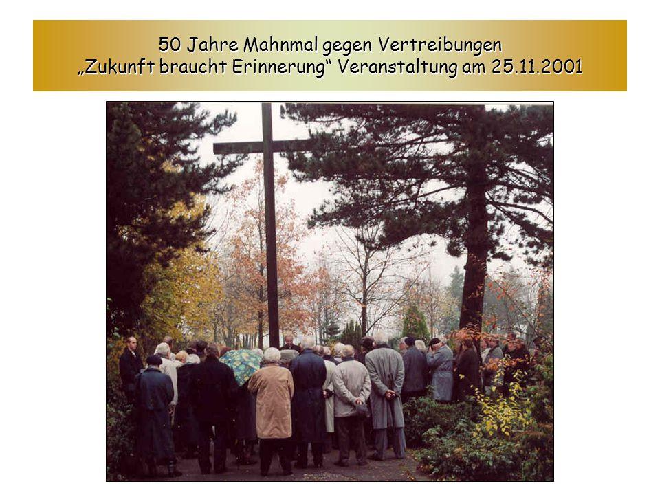 50 Jahre Mahnmal gegen Vertreibungen Zukunft braucht Erinnerung Veranstaltung am 25.11.2001