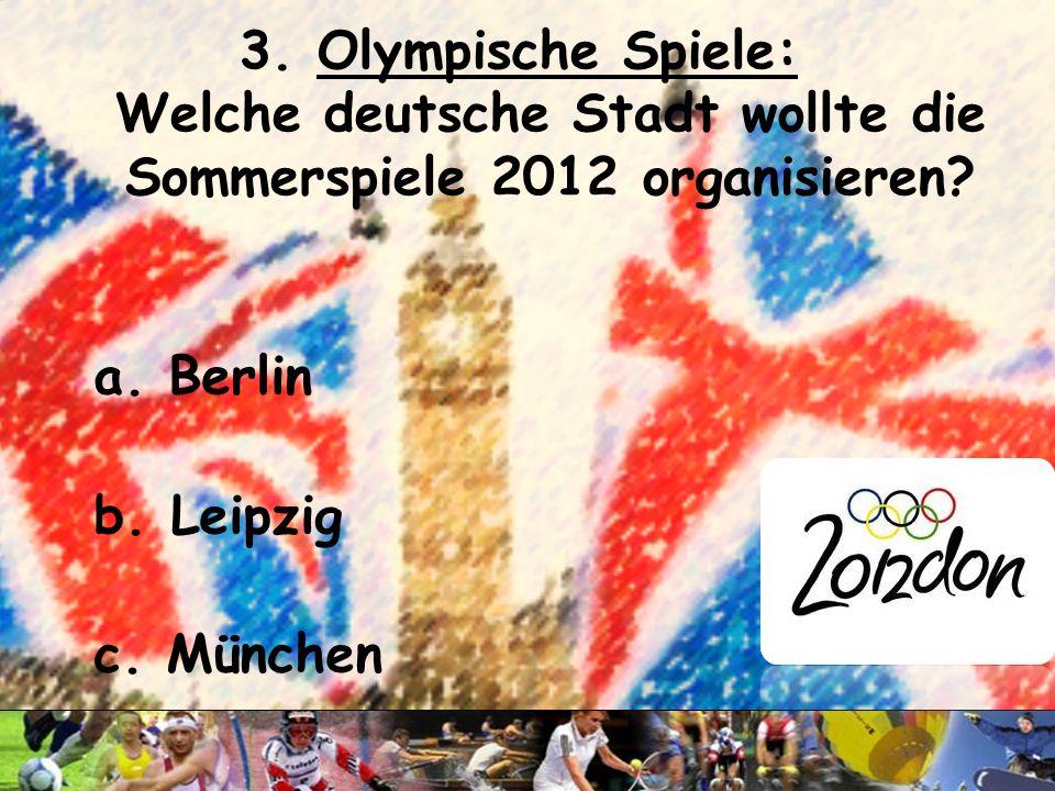 2. Olympische Spiele: Wo fanden die Winterspiele 1972 statt? a.Berlin b.Garmisch- Partenkirchen c.München