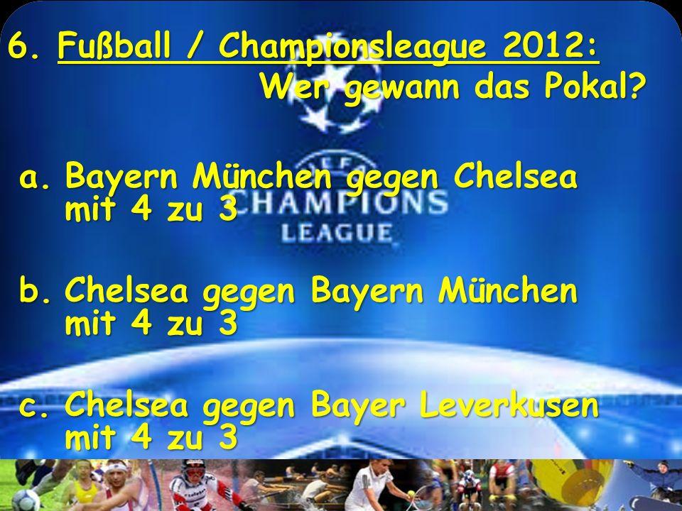 5. Fußball-WM 2010: Welcher deutscher Spieler war NICHT in der Dreamteam? a. Bastian Schweinsteiger b. Miroslav Klose c. Philipp Lahm