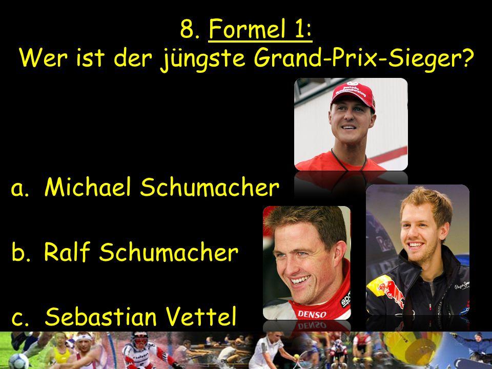 7. Formel 1: Wie viele F1-WM-Titel gewann Michael Schumacher? a. 5 b. 7 c. 9