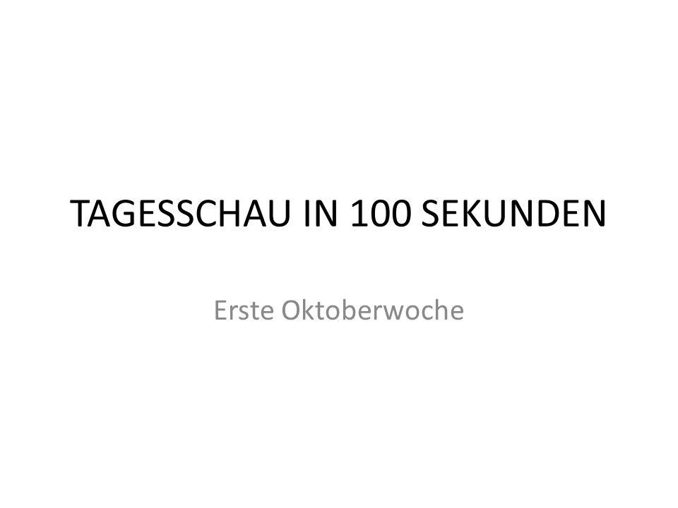TAGESSCHAU IN 100 SEKUNDEN Erste Oktoberwoche