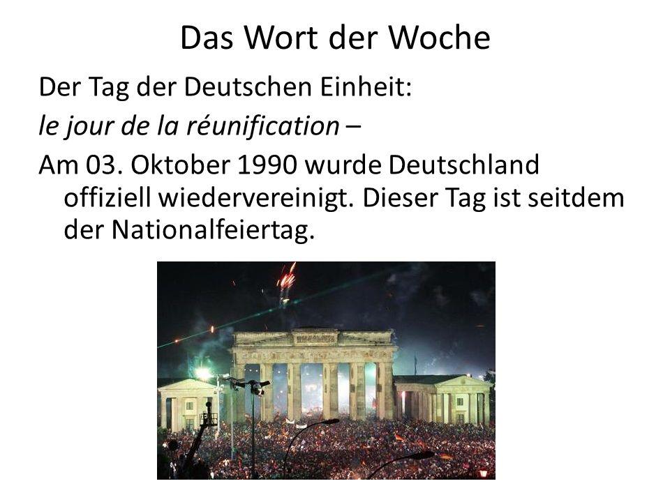 Das Wort der Woche Der Tag der Deutschen Einheit: le jour de la réunification – Am 03.