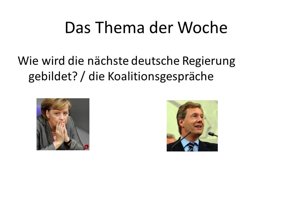 Das Thema der Woche Wie wird die nächste deutsche Regierung gebildet / die Koalitionsgespräche