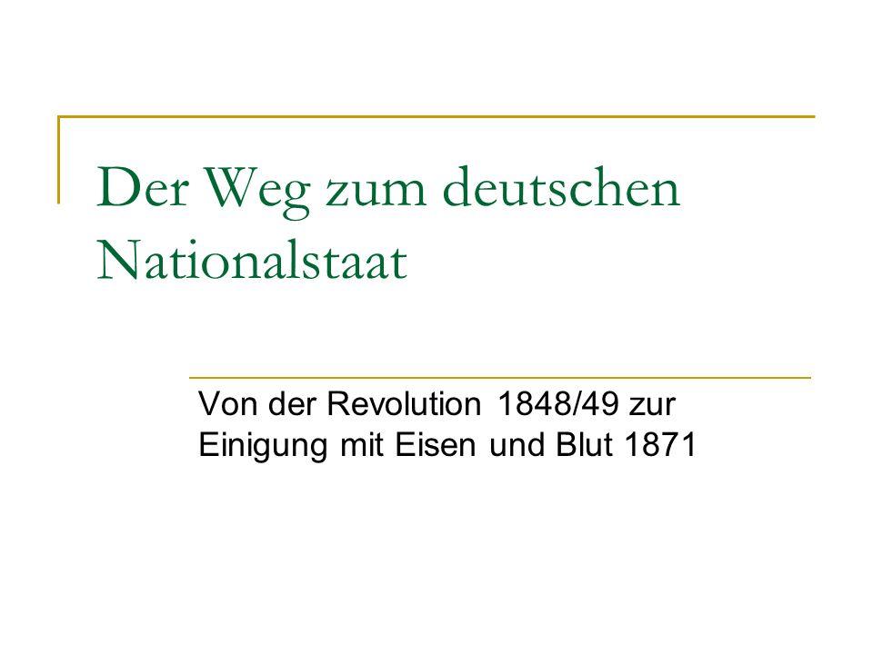 Der Weg zum deutschen Nationalstaat Von der Revolution 1848/49 zur Einigung mit Eisen und Blut 1871