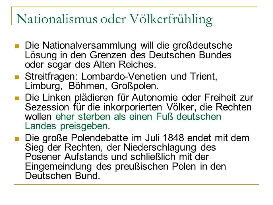 Nationalismus oder Völkerfrühling Die Nationalversammlung will die großdeutsche Lösung in den Grenzen des Deutschen Bundes oder sogar des Alten Reiches.
