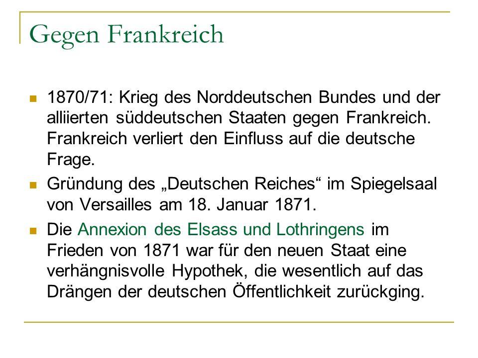 Gegen Frankreich 1870/71: Krieg des Norddeutschen Bundes und der alliierten süddeutschen Staaten gegen Frankreich.