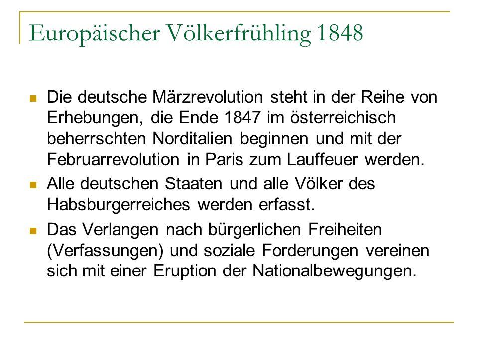Europäischer Völkerfrühling 1848 Die deutsche Märzrevolution steht in der Reihe von Erhebungen, die Ende 1847 im österreichisch beherrschten Norditalien beginnen und mit der Februarrevolution in Paris zum Lauffeuer werden.