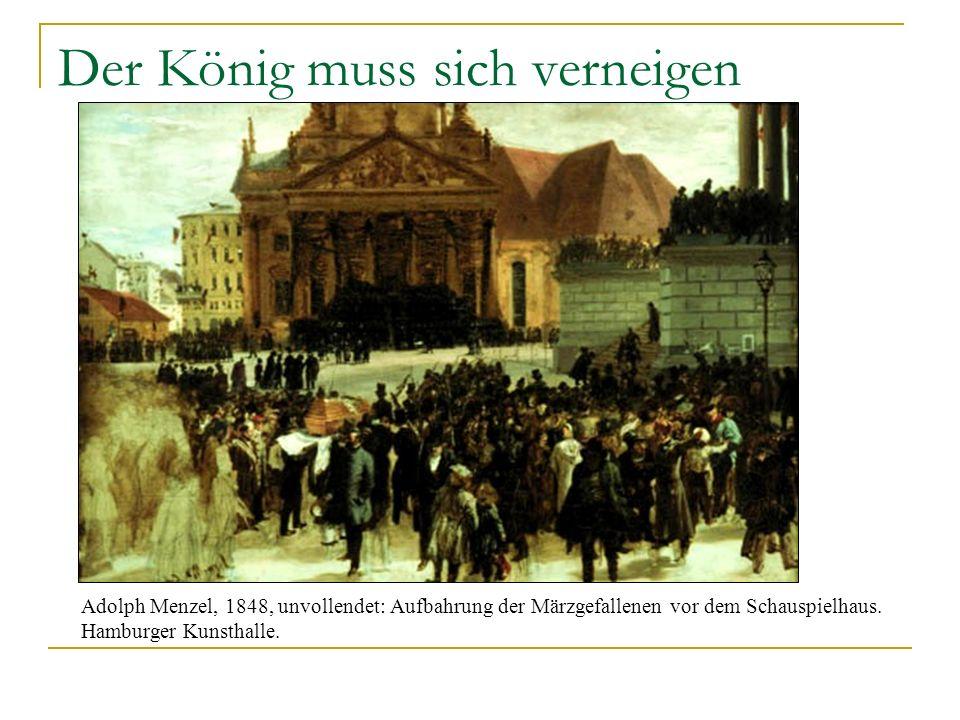 Der König muss sich verneigen Adolph Menzel, 1848, unvollendet: Aufbahrung der Märzgefallenen vor dem Schauspielhaus. Hamburger Kunsthalle.
