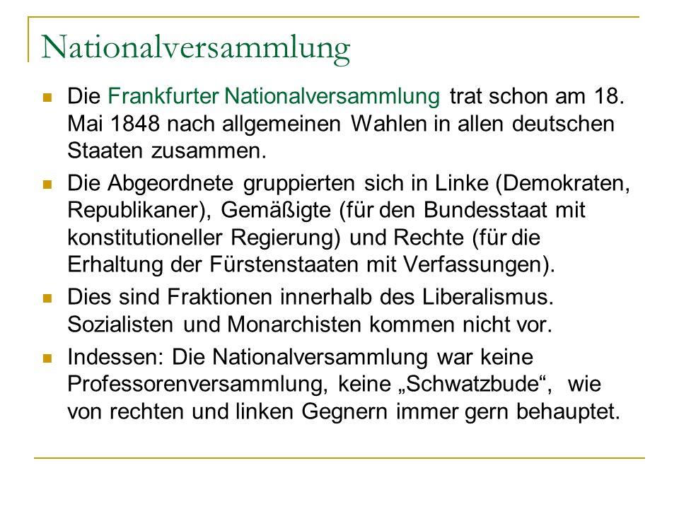 Nationalversammlung Die Frankfurter Nationalversammlung trat schon am 18. Mai 1848 nach allgemeinen Wahlen in allen deutschen Staaten zusammen. Die Ab