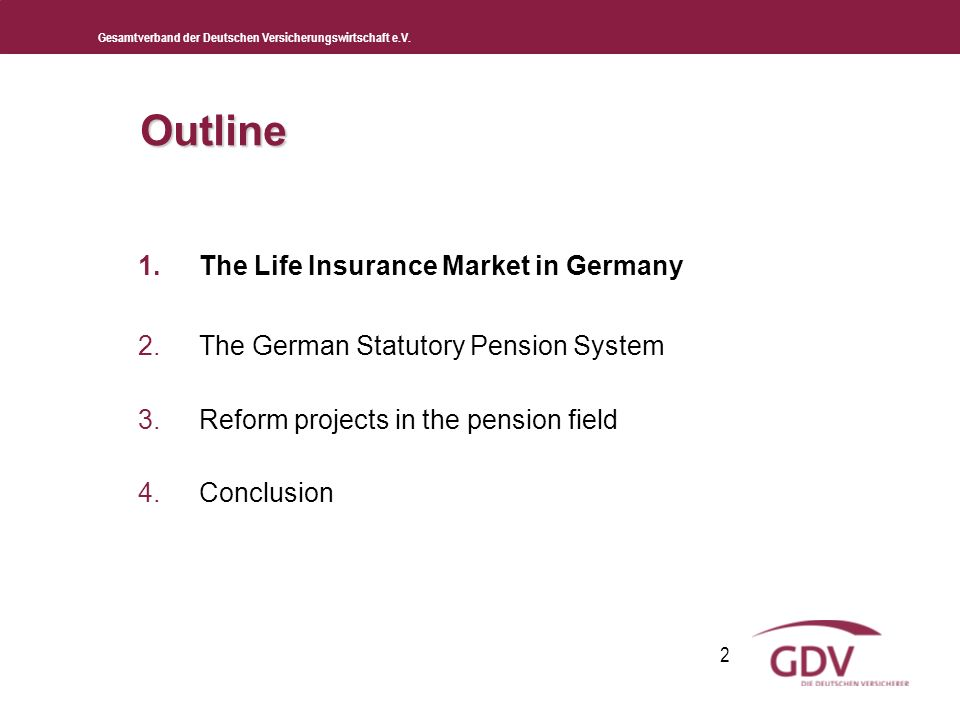 Gesamtverband der Deutschen Versicherungswirtschaft e.V. 2 Outline 1.The Life Insurance Market in Germany 2.The German Statutory Pension System 3.Refo
