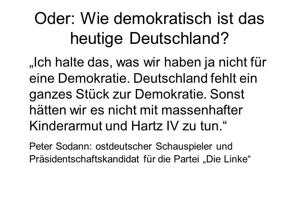 Oder: Wie demokratisch ist das heutige Deutschland? Ich halte das, was wir haben ja nicht für eine Demokratie. Deutschland fehlt ein ganzes Stück zur