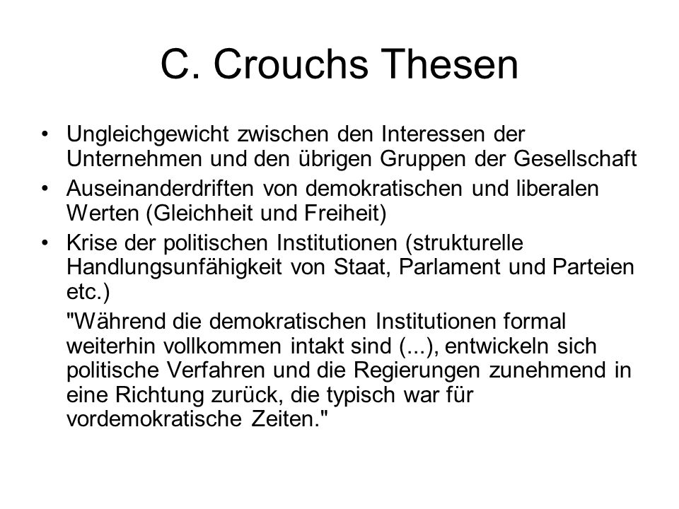 C. Crouchs Thesen Ungleichgewicht zwischen den Interessen der Unternehmen und den übrigen Gruppen der Gesellschaft Auseinanderdriften von demokratisch