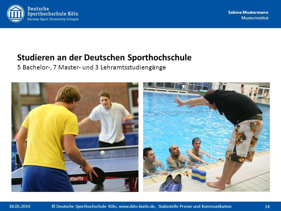 Sabine Mustermann Musterinstitut Studieren an der Deutschen Sporthochschule 5 Bachelor-, 7 Master- und 3 Lehramtsstudiengänge 14 © Deutsche Sporthochs