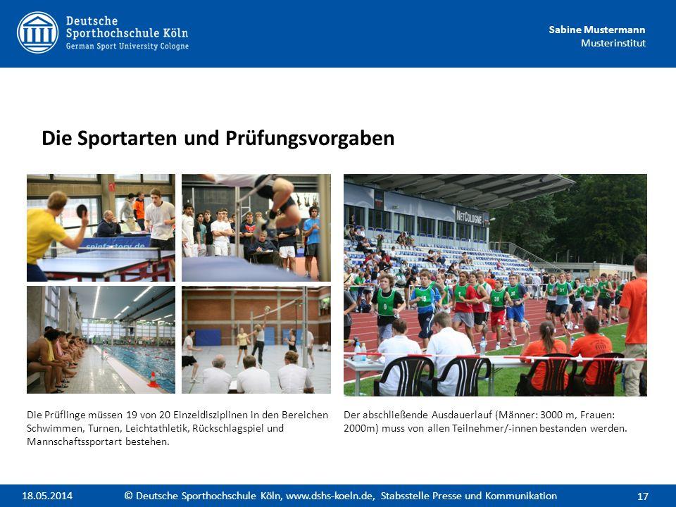 Sabine Mustermann Musterinstitut Die Sportarten und Prüfungsvorgaben 17 © Deutsche Sporthochschule Köln, www.dshs-koeln.de, Stabsstelle Presse und Kom