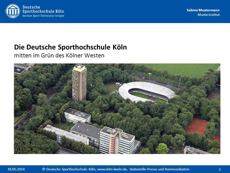Sabine Mustermann Musterinstitut Die Deutsche Sporthochschule Köln mitten im Grün des Kölner Westen 3 © Deutsche Sporthochschule Köln, www.dshs-koeln.de, Stabsstelle Presse und Kommunikation18.05.2014