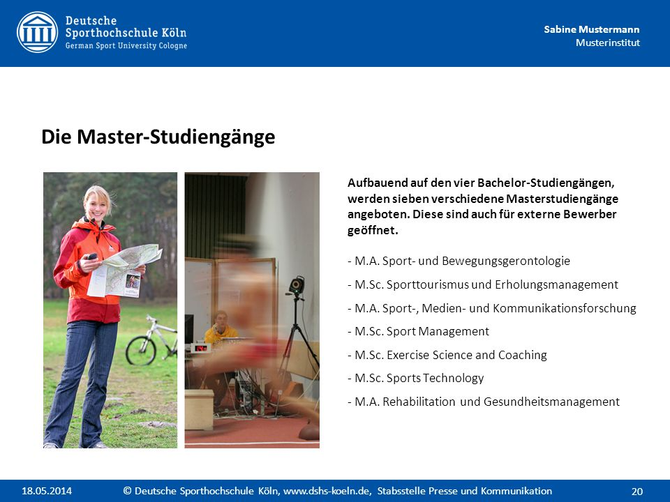 Sabine Mustermann Musterinstitut Aufbauend auf den vier Bachelor-Studiengängen, werden sieben verschiedene Masterstudiengänge angeboten. Diese sind au