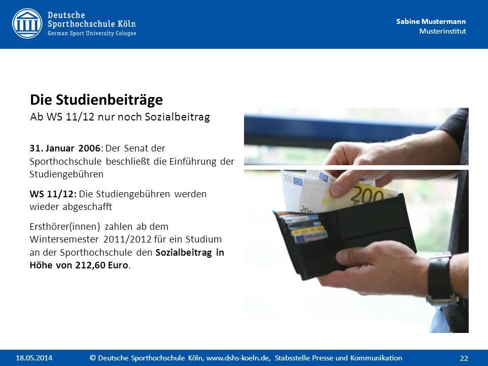 Sabine Mustermann Musterinstitut 31. Januar 2006: Der Senat der Sporthochschule beschließt die Einführung der Studiengebühren WS 11/12: Die Studiengeb