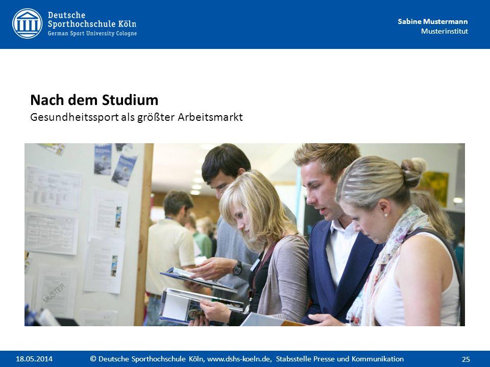 Sabine Mustermann Musterinstitut Nach dem Studium Gesundheitssport als größter Arbeitsmarkt 25 © Deutsche Sporthochschule Köln, www.dshs-koeln.de, Sta
