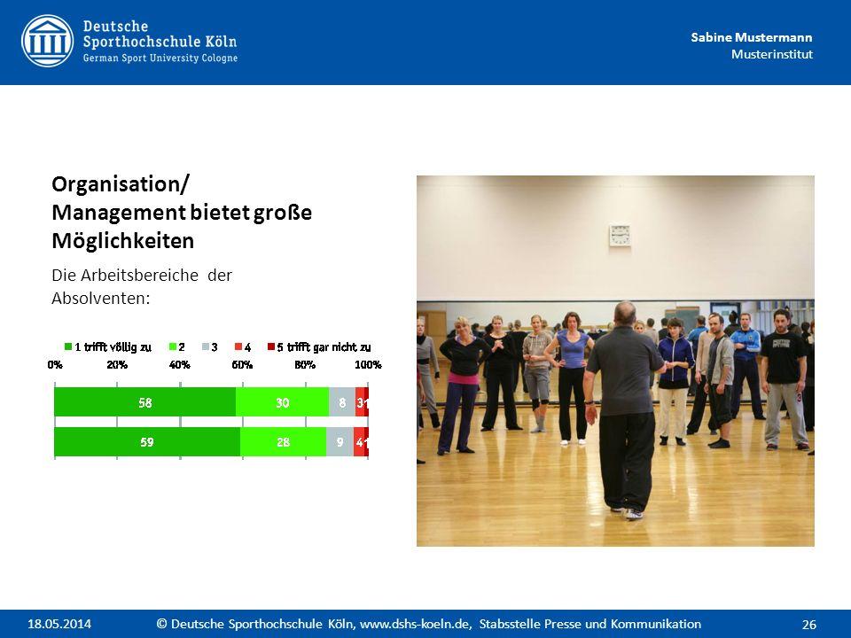 Sabine Mustermann Musterinstitut Organisation/ Management bietet große Möglichkeiten Die Arbeitsbereiche der Absolventen: 26 © Deutsche Sporthochschul