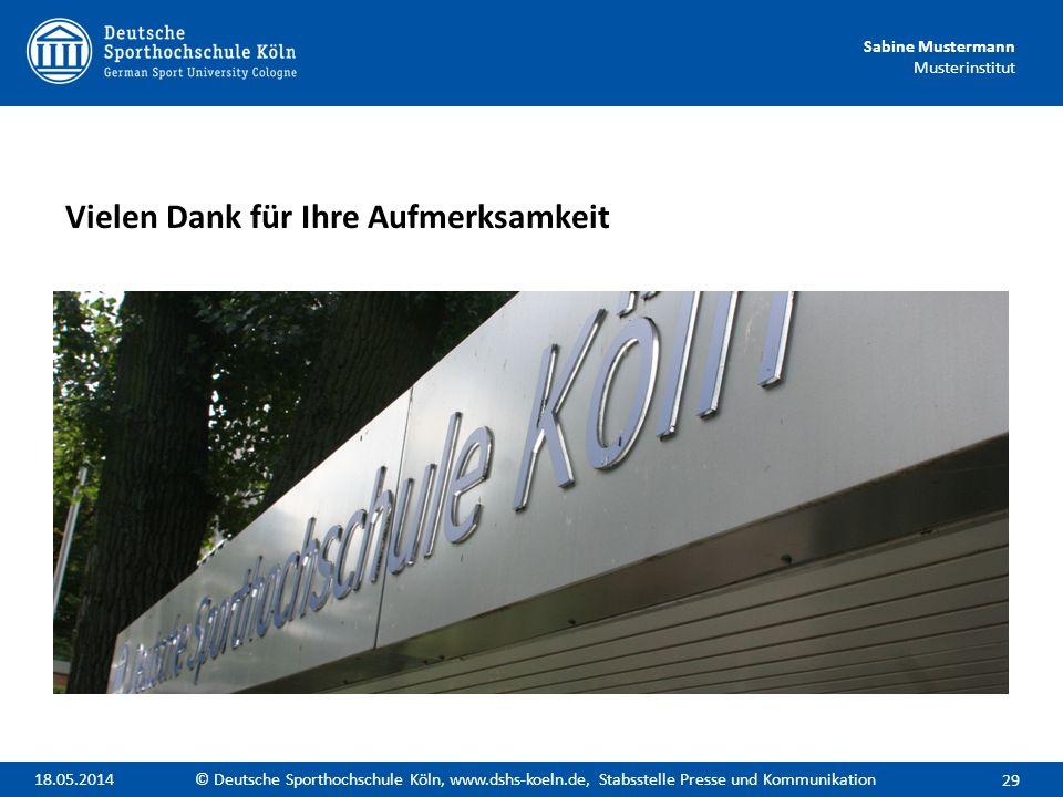 Sabine Mustermann Musterinstitut Vielen Dank für Ihre Aufmerksamkeit 29 © Deutsche Sporthochschule Köln, www.dshs-koeln.de, Stabsstelle Presse und Kom