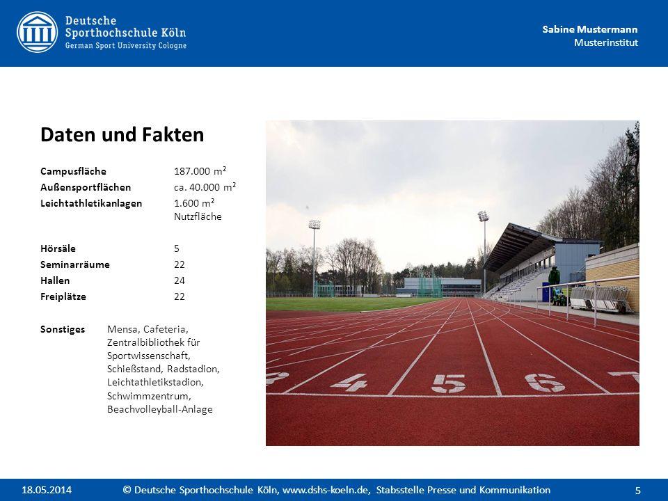 Sabine Mustermann Musterinstitut Daten und Fakten Campusfläche187.000 m² Außensportflächenca. 40.000 m² Leichtathletikanlagen1.600 m² Nutzfläche Hörsä