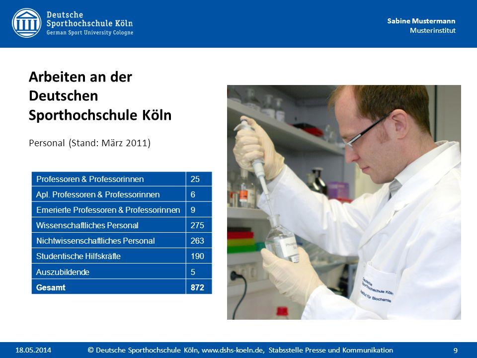 Sabine Mustermann Musterinstitut Arbeiten an der Deutschen Sporthochschule Köln Personal (Stand: März 2011) 9 © Deutsche Sporthochschule Köln, www.dsh