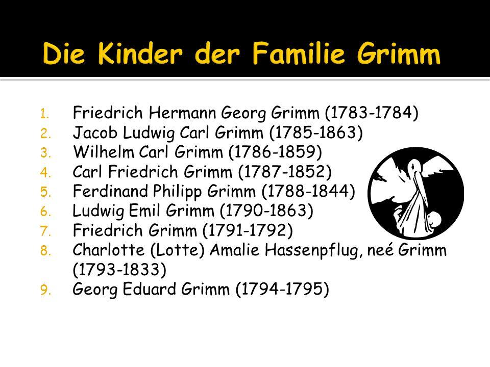1.Friedrich Hermann Georg Grimm (1783-1784) 2. Jacob Ludwig Carl Grimm (1785-1863) 3.