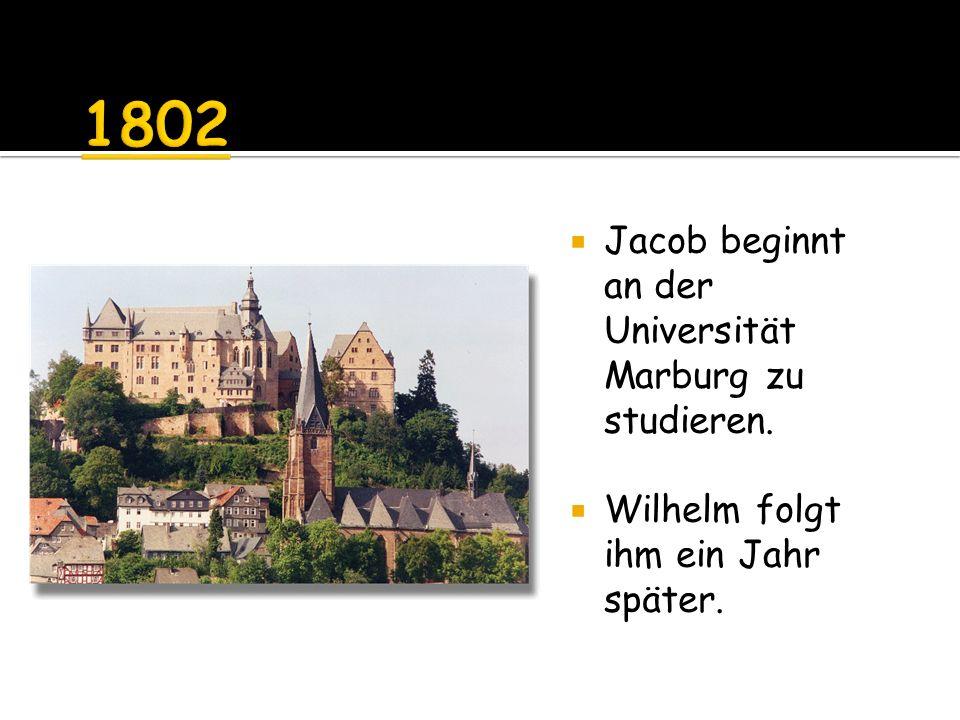 Jacob beginnt an der Universität Marburg zu studieren. Wilhelm folgt ihm ein Jahr später.