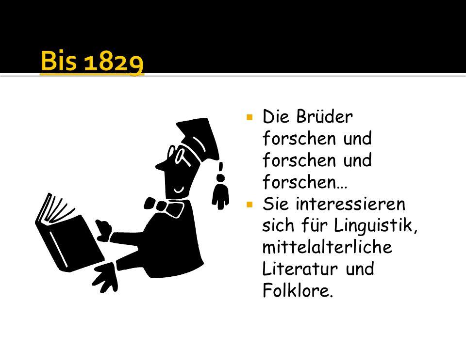 Die Brüder forschen und forschen und forschen… Sie interessieren sich für Linguistik, mittelalterliche Literatur und Folklore.
