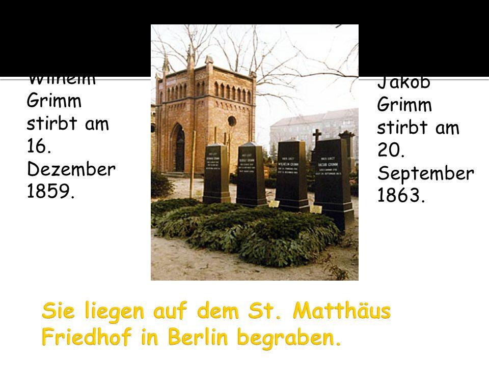 Wilhelm Grimm stirbt am 16. Dezember 1859. Jakob Grimm stirbt am 20. September 1863.