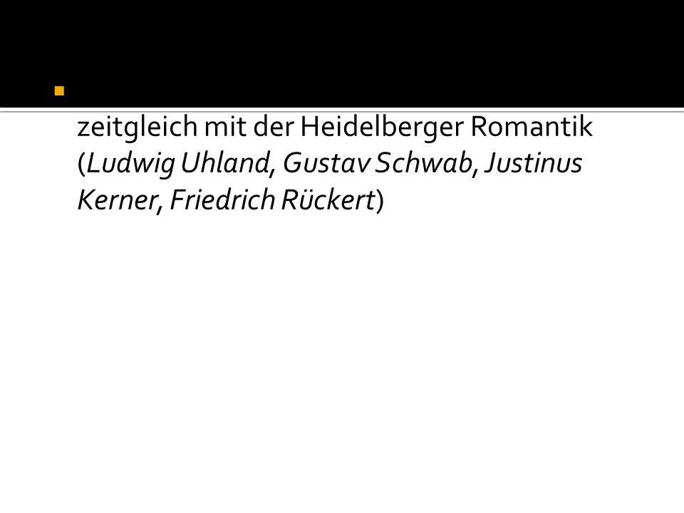 Schwäbische Schule - begann fast zeitgleich mit der Heidelberger Romantik (Ludwig Uhland, Gustav Schwab, Justinus Kerner, Friedrich Rückert)